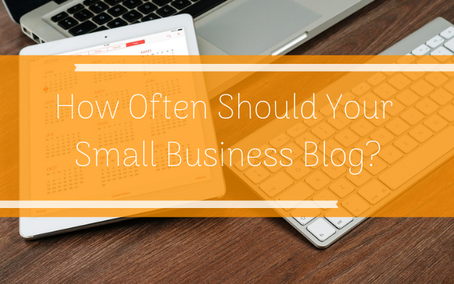 How Often Should Your Small Business Blog_